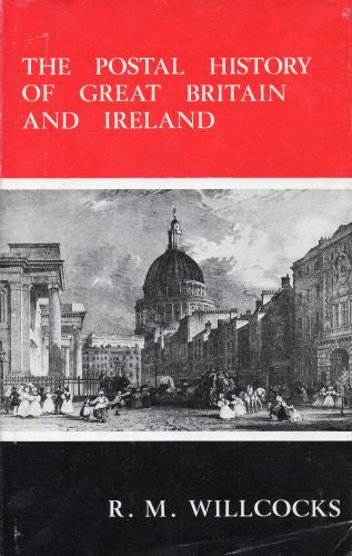 78628 - 'THE POSTAL HISTORY OF GREAT BRITAIN AND IRELAND' by R M Willcocks (1972).