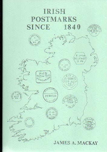 78686 - IRISH POSTMARKS SINCE 1840 by James A Mackay, 1982...
