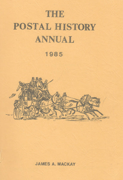 84805 - THE POSTAL HISTORY ANNUAL 1985 by James Mackay. Fi...