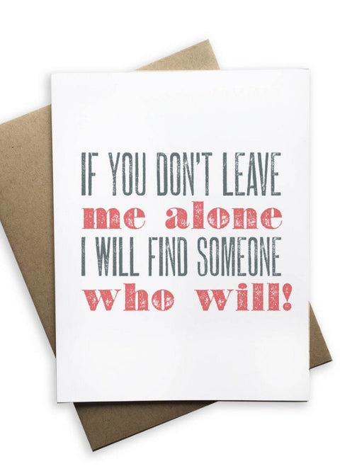 If You Don't Leave Me Alone Card