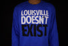 """LOUISVILLE DOESN'T EXIST"" LONG SLEEVE"