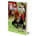 The Holistic Homestead: How to Start an Interconnected Homestead — Physical Book