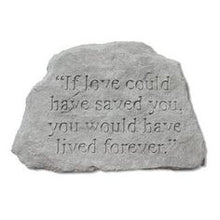 "Load image into Gallery viewer, Garden Stone-""If love could have saved you..."""