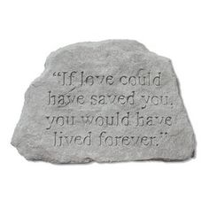 "Garden Stone-""If love could have saved you..."""