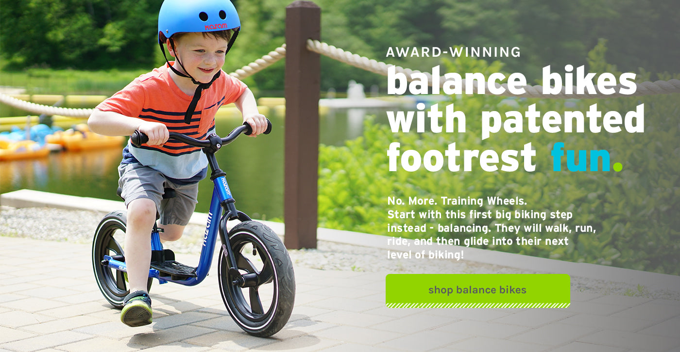 Award-Winning Balance Bikes with Patented Footrest Fun - No. More. Training Wheels. They will walk, run, ride, and then glide into their next level of biking! - Shop Balance Bikes