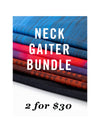 Neck Gaiter Bundle  2 for $30
