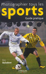 Photographier tous les sports : Guide pratique
