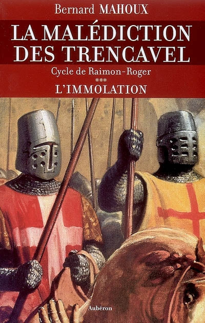 La Malédiction des Trencave : Cycle de Raimon-Roger T.3 – L'Immolation