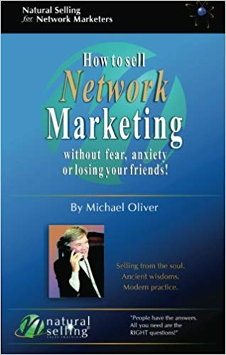 How to sell Network Marketing : without fear, anxiety or losing your friends!
