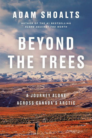 Beyond The Trees : a journey alone across Canada's arctic