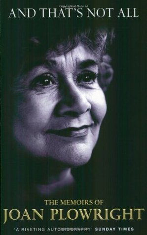 And That's Not All - The Memoirs of Joan Plowright