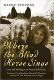 Where the Blind Horse Sings : Love and Healing at an Animal Sanctuary