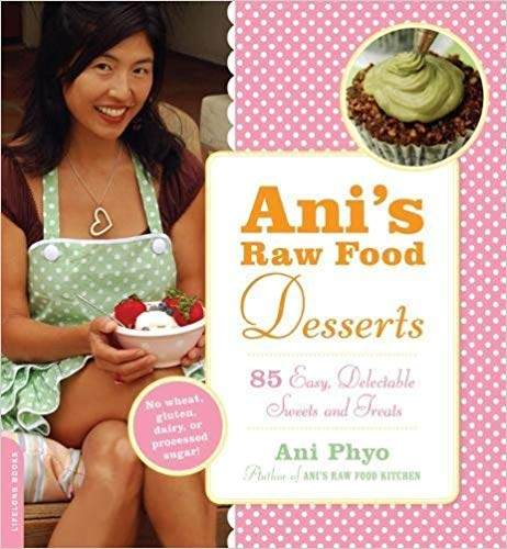 Ani's Raw Food Desserts : 85 Easy, Delectable, Sweets and Treats