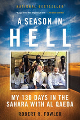 A Season in Hell : My 130 days in the Sahara with Al Qaeda