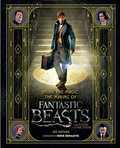 Inside the Magic : The Making of Fantastic Beasts and Where to Find Them