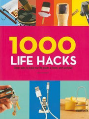 1000 Life Hacks : Clever ways to make your life easier at home, work and play