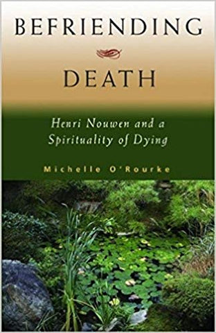 Befriending Death : Henri Nouwen and a Spirituality of Dying