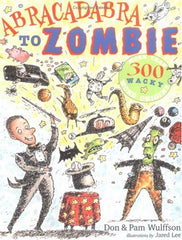 Abracadabra to Zombie : More Than 300 Wacky Word Origins