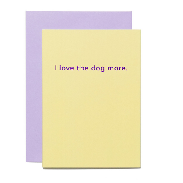 Curated Blank Card | I Love The Dog More. | Peticular