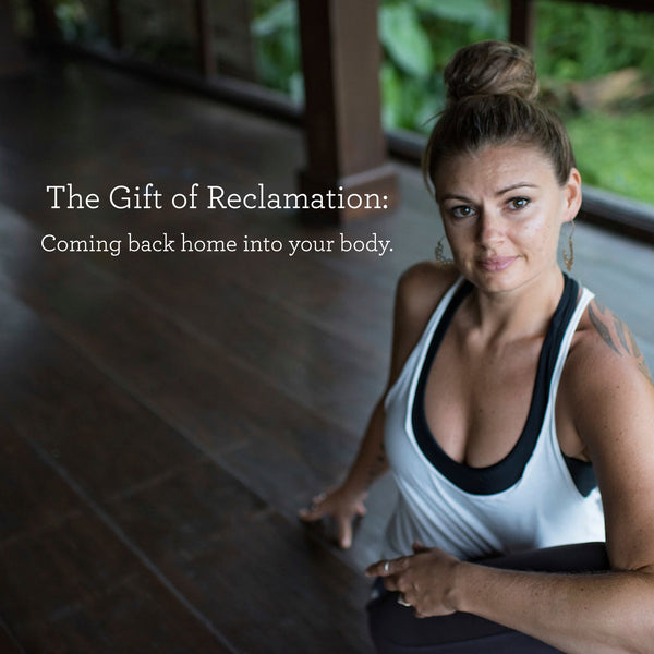The Gift of Reclamation:Coming back home into your body - Adele Kingham