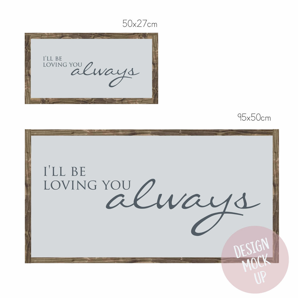 I'll Be Loving You Always | Framed Wood Sign - The Imperfect Wood Company - Framed Wood Sign