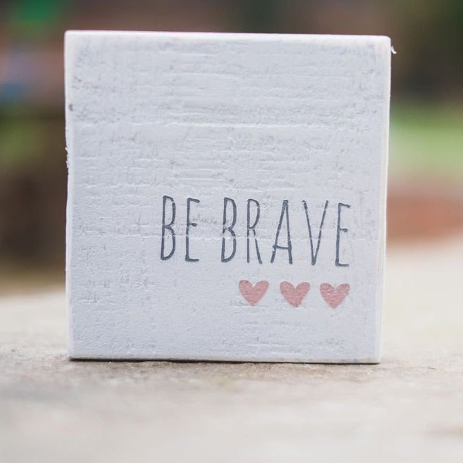 Reclaimed Wood Mini Sign Be Brave | #BrainTumourResearch - The Imperfect Wood Company - Mini wood sign