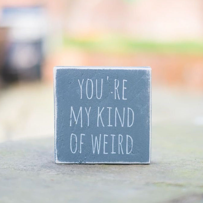 Reclaimed Wood Mini Sign | You're my kind of weird - The Imperfect Wood Company - Mini wood sign