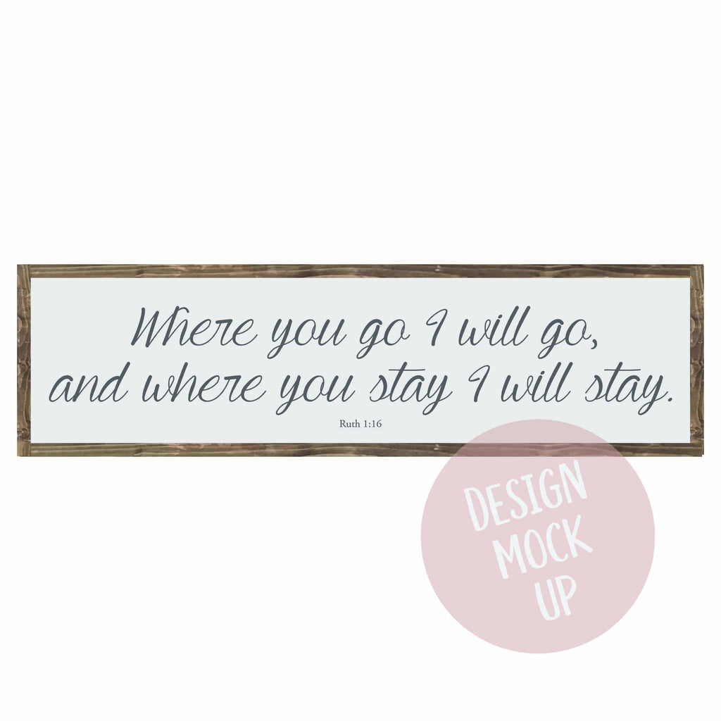 Where you go I will go | Framed Wood Sign - The Imperfect Wood Company - Framed Wood Sign