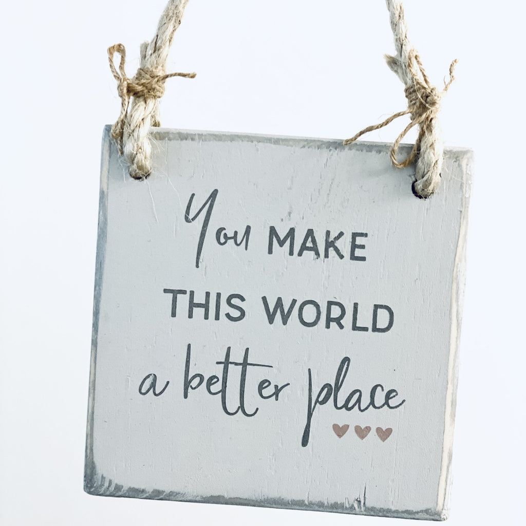 You make this world a better place | Reclaimed Wood Sign - The Imperfect Wood Company - Reclaimed Wood Sign
