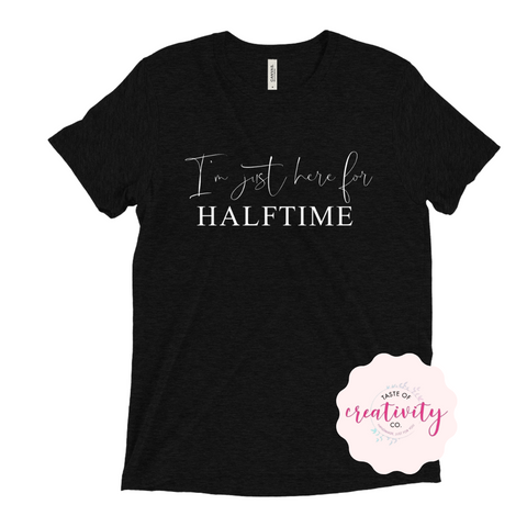 T-Shirt - I'm Just Here For Halftime
