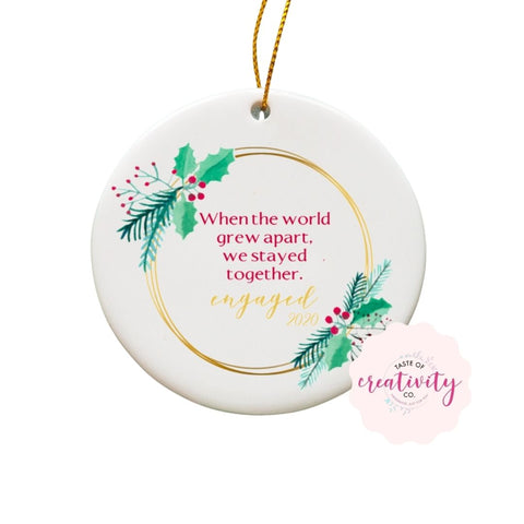 Sublimated Ornament - When the World Grew Apart, We Stayed Together, Engaged 2020 - Taste Of Creativity CO.