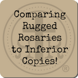 Comparing Rugged Rosaries to Inferior Copies