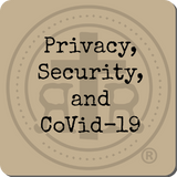 Privacy, Security, and Covid-19