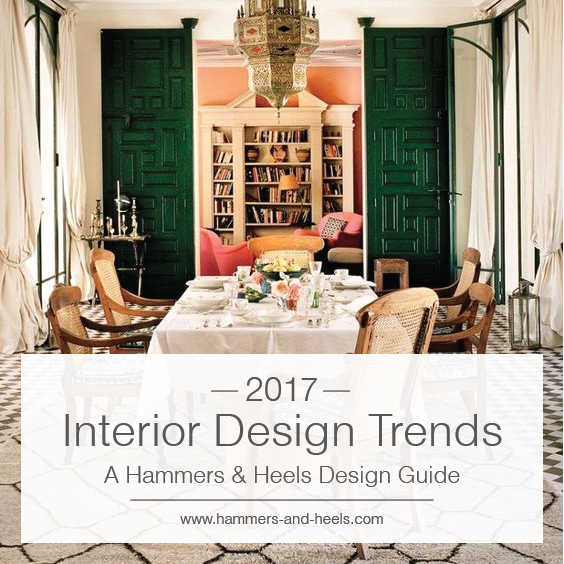 2017 Interior Design Trends, A Hammers & Heels Design Guide