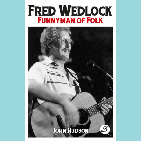Fred Wedlock: Funnyman of Folk, Book by John Hudson