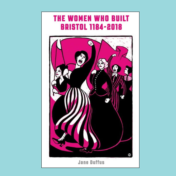 The Women Who Built Bristol by Jane Duffus
