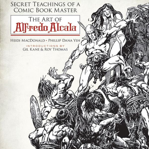 The Secret Teachings of a Comic Book Master: The Art of Alfredo Alcala