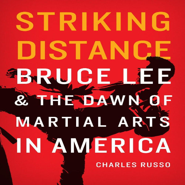 Striking Distance: Bruce Lee and the Dawn of Martial Arts in America
