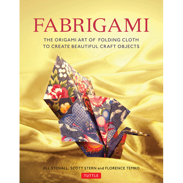 Fabrigami: The Origami Art of Folding Cloth to Create Decorative and Useful Objects