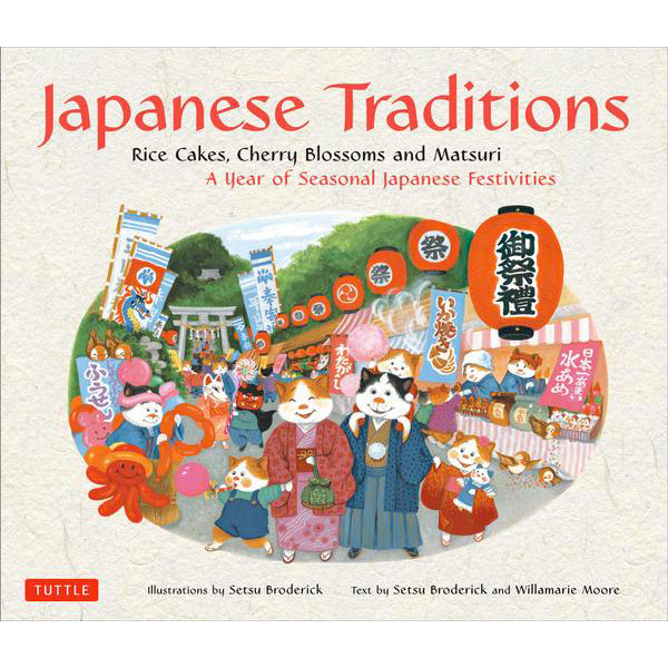 Japanese Traditions: Rice Cakes, Cherry Blossoms and Matsuri A Year of Seasonal Japanese Festivities