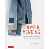 Joyful Mending: Visible Repairs for the Perfectly Imperfect Things We Love