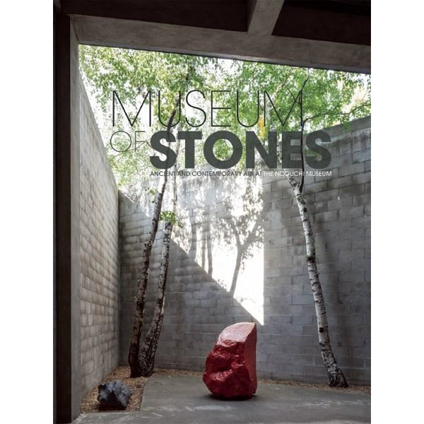 Museum of Stones: Ancient and Contemporary Art at The Noguchi Museum