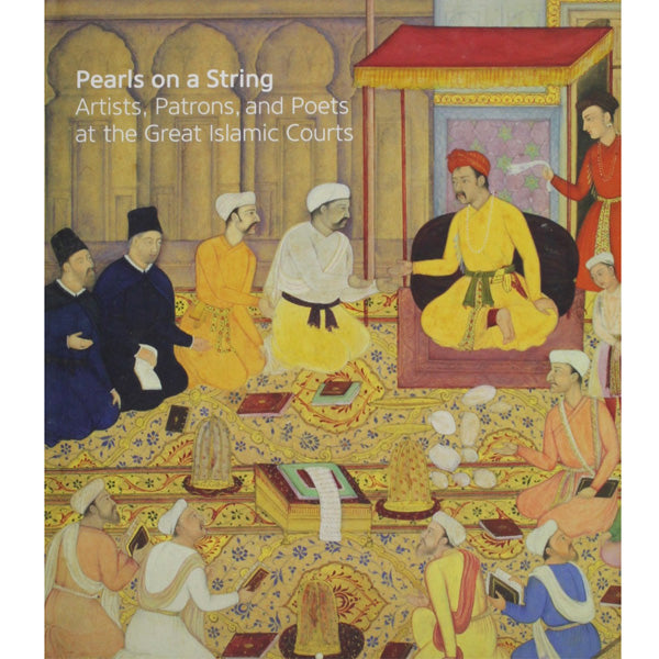Pearls on a String: Artists, Patrons, and Poets at the Great Islamic Courts