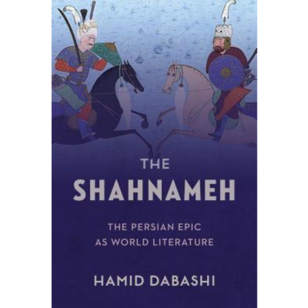THE SHAHNAMEH  THE PERSIAN EPIC AS WORLD LITERATURE