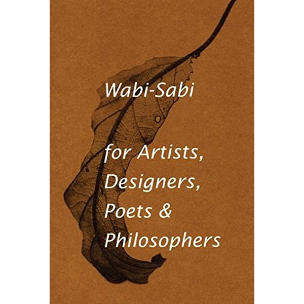 Wabi-Sabi for the Artists, Designers & Poets