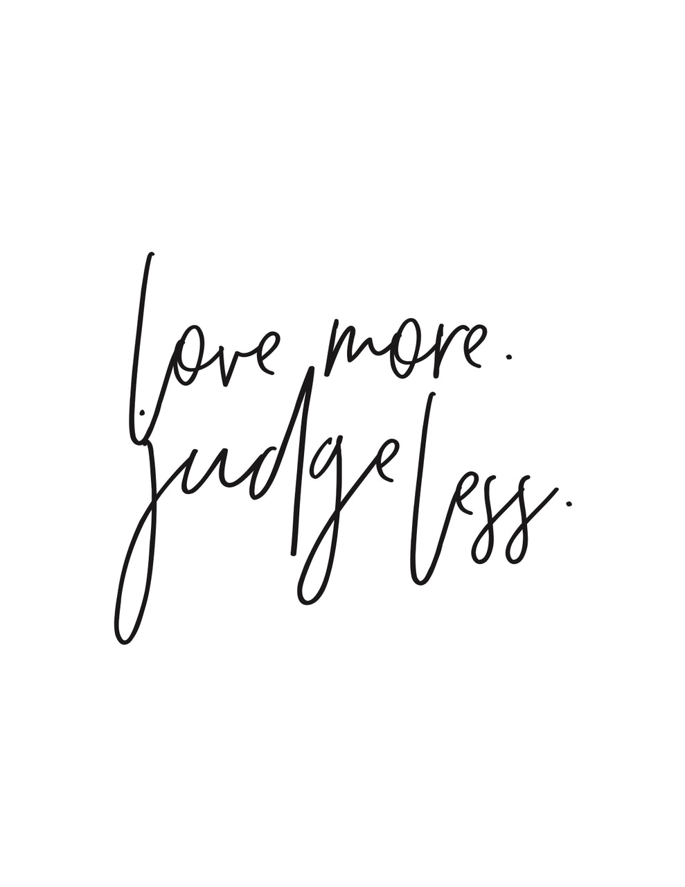 Love More Judge Less Printable.