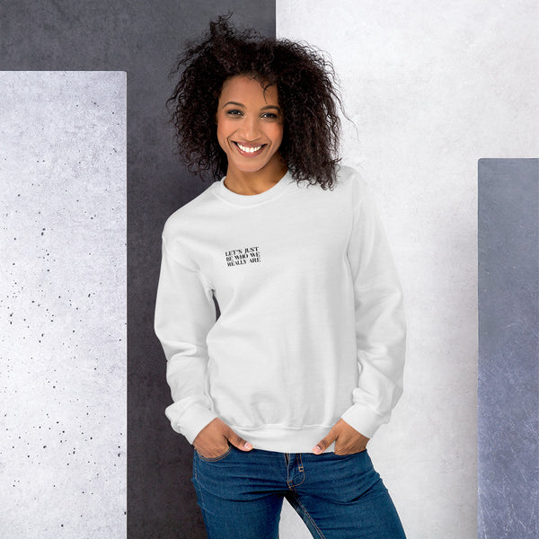 Let's Just Be Unisex Sweatshirt