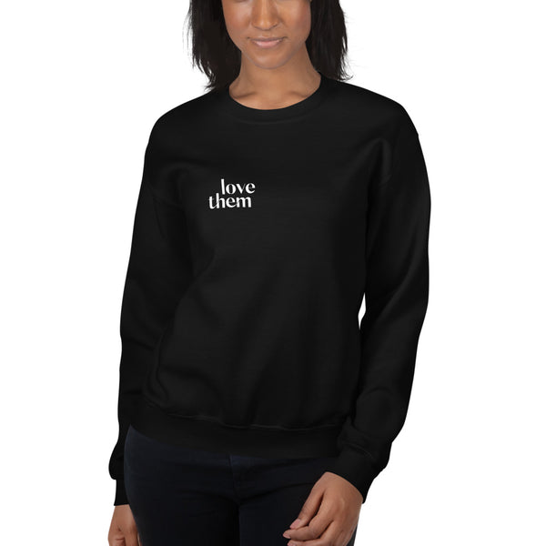 Love Them Unisex Sweatshirt