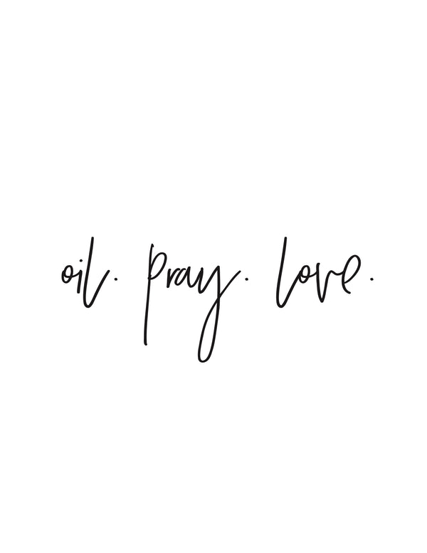 Oil. Pray. Love. Printable.