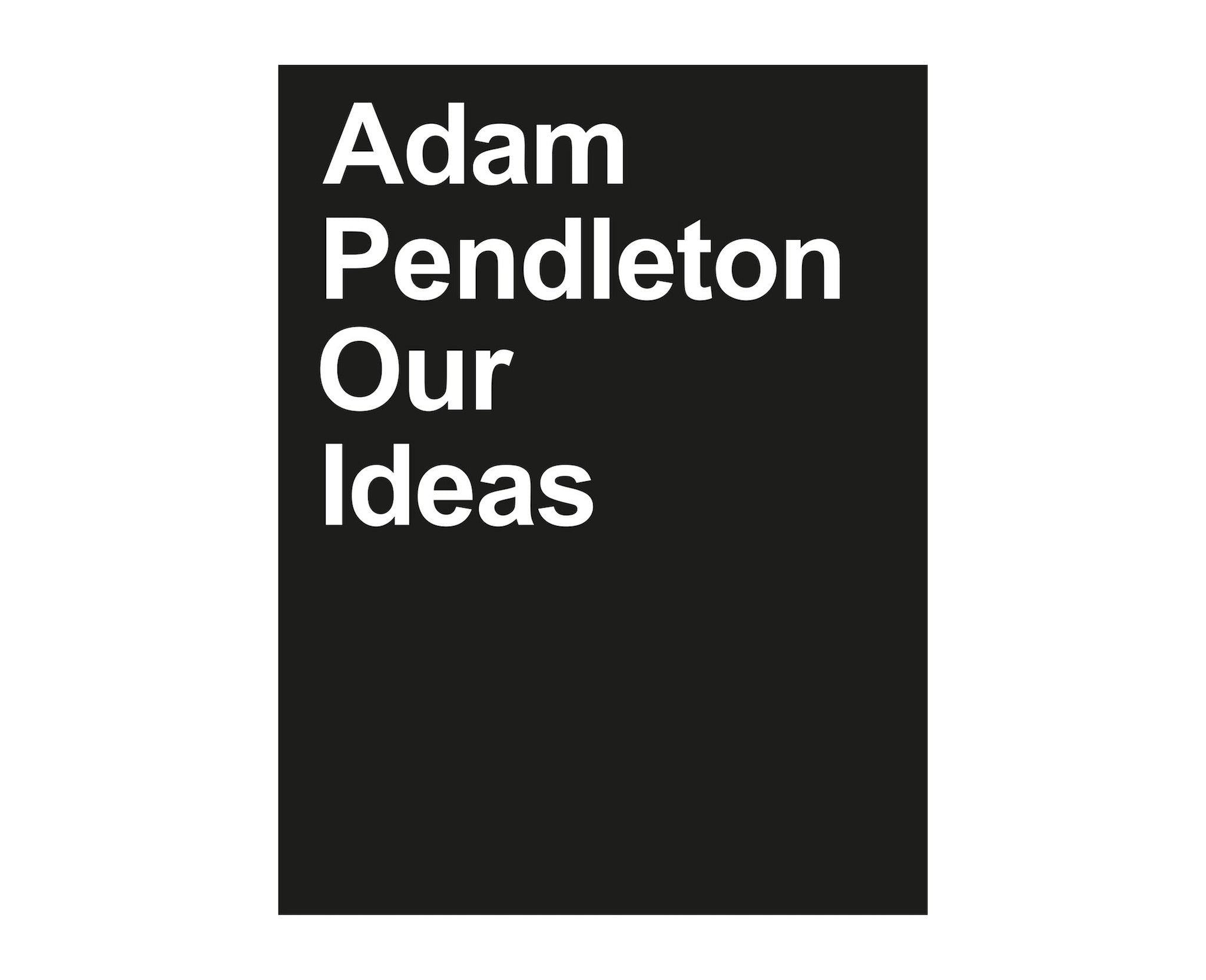 Books Adam Pendleton: Our Ideas